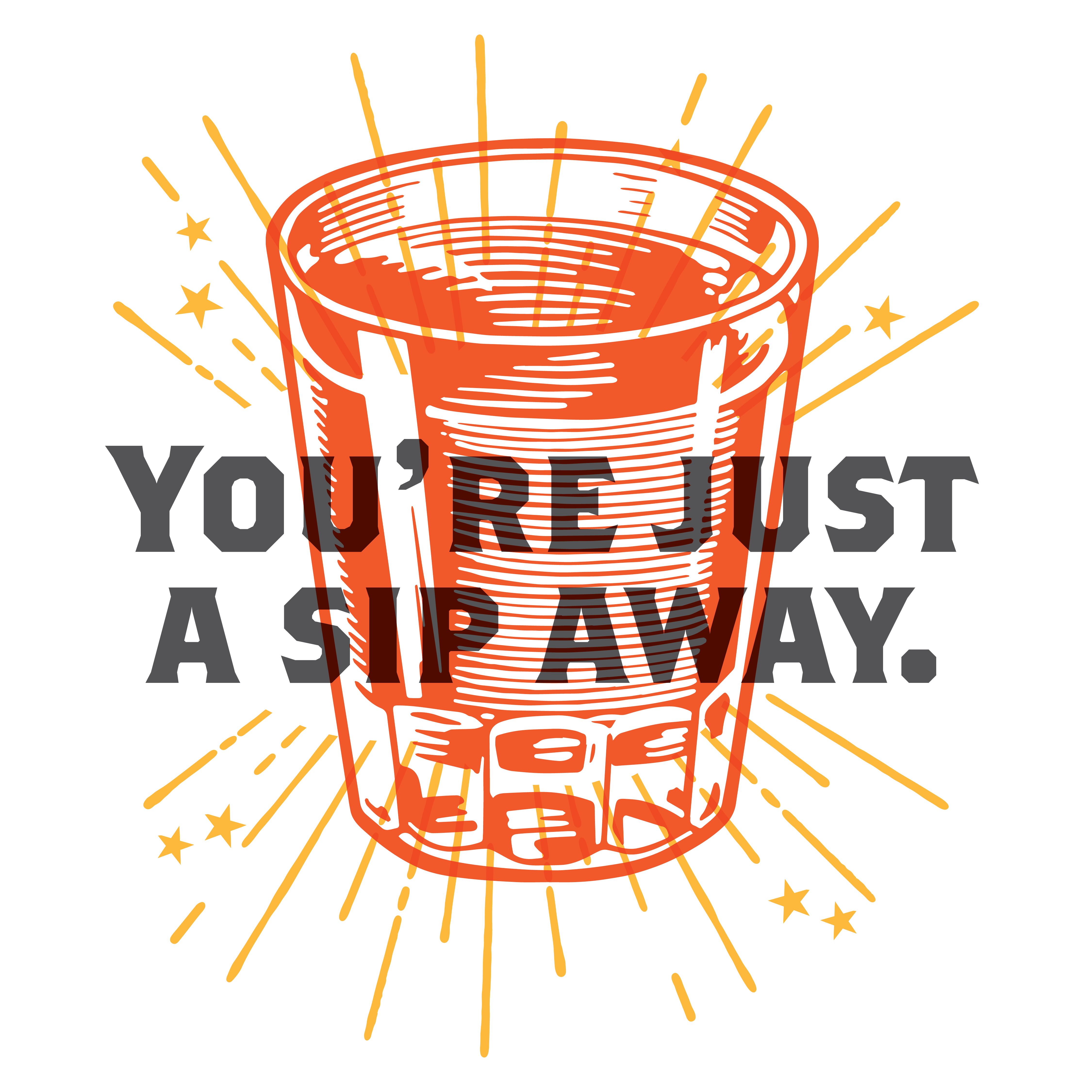 """You're Just A Sip Away."" Text overlaid on shot of bourbon."